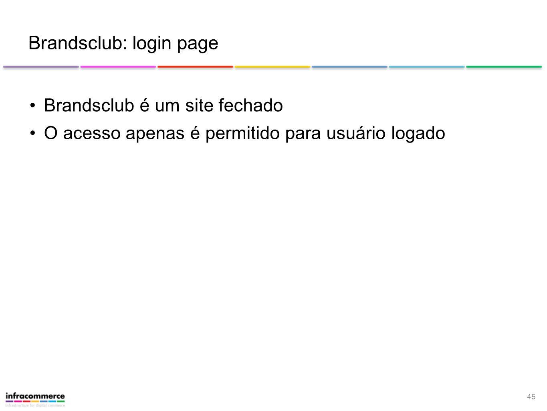 45 Brandsclub: login page Brandsclub é um site fechado O acesso apenas é permitido para usuário logado