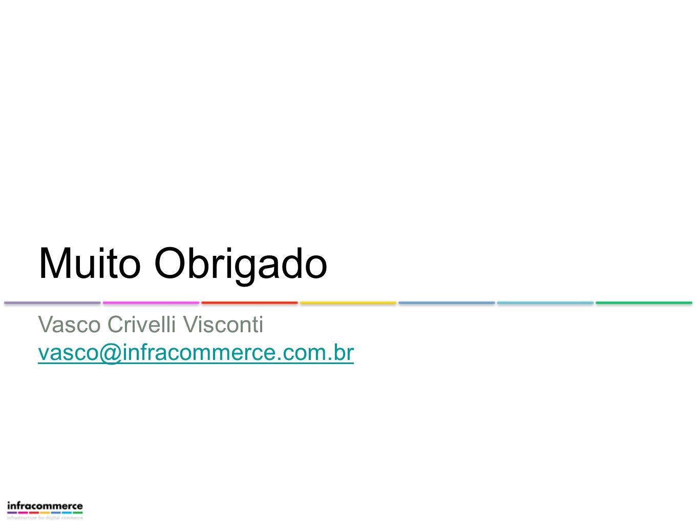 Vasco Crivelli Visconti vasco@infracommerce.com.br Muito Obrigado