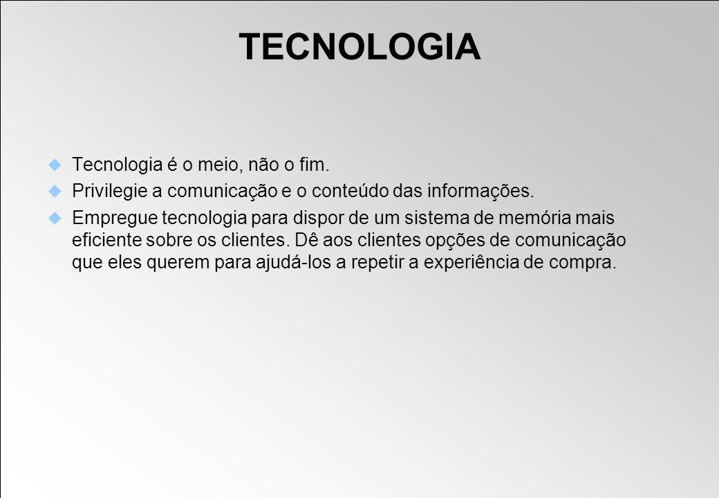 TECNOLOGIA Tecnologia é o meio, não o fim. Privilegie a comunicação e o conteúdo das informações. Empregue tecnologia para dispor de um sistema de mem