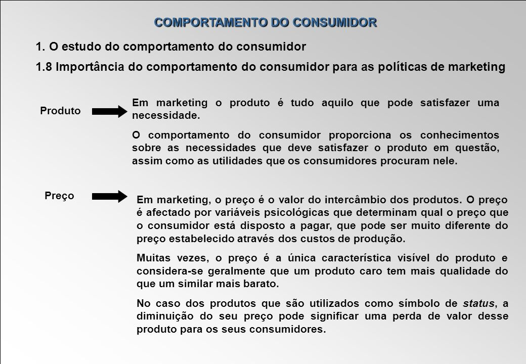 COMPORTAMENTO DO CONSUMIDOR 1. O estudo do comportamento do consumidor 1.8 Importância do comportamento do consumidor para as políticas de marketing E