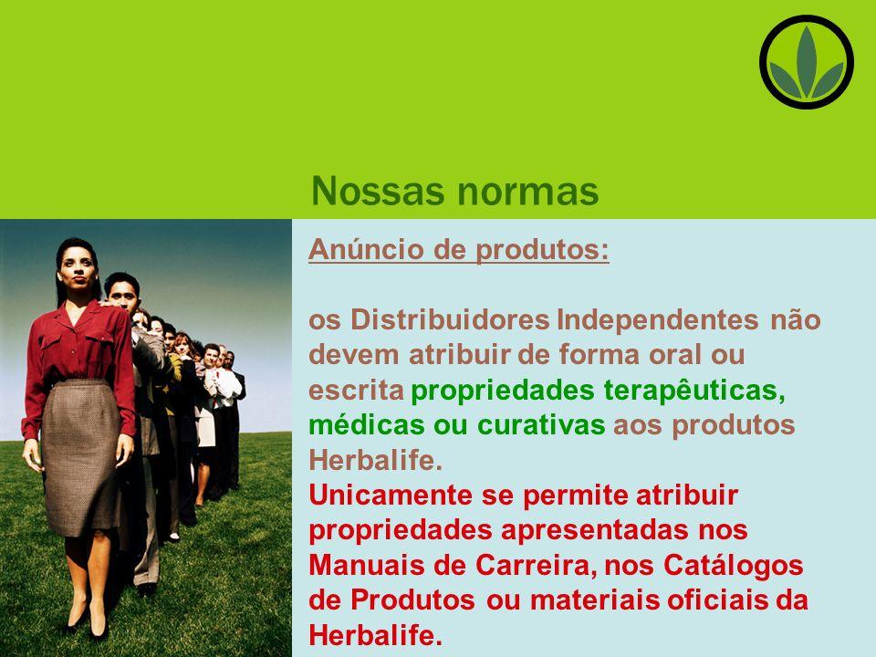 Nossas normas Anúncio de produtos: os Distribuidores Independentes não devem atribuir de forma oral ou escrita propriedades terapêuticas, médicas ou curativas aos produtos Herbalife.