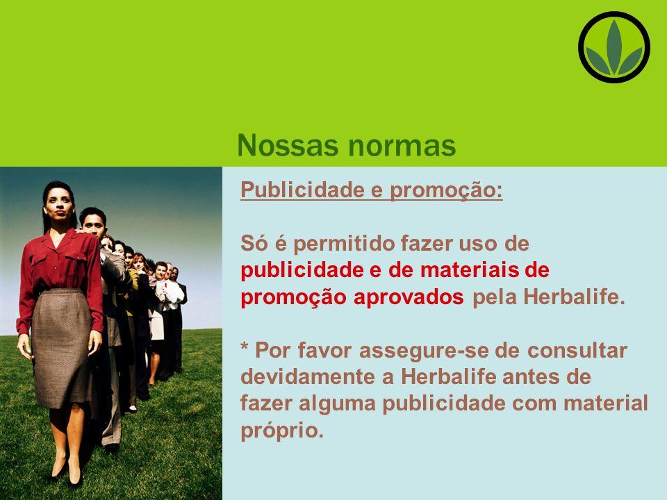 Nossas normas Publicidade e promoção: Só é permitido fazer uso de publicidade e de materiais de promoção aprovados pela Herbalife.