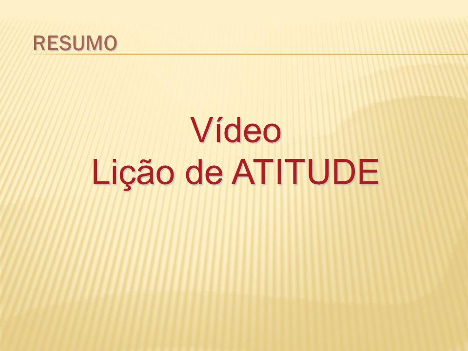 RESUMO Vídeo Lição de ATITUDE