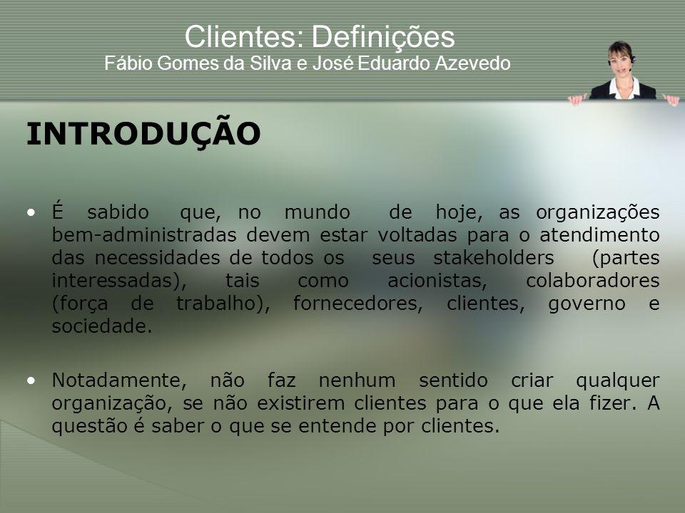Clientes: Definições Fábio Gomes da Silva e José Eduardo Azevedo INTRODUÇÃO É sabido que, no mundo de hoje, as organizações bem-administradas devem es