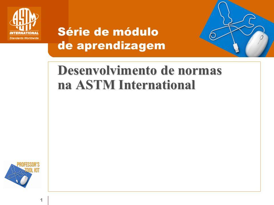 12 Desenvolvimento oportuno de normas O processo de consenso pode levar até seis meses As tecnologias da ASTM agilizam a disponibilização das normas no mercado Participação global direto da estação de trabalho