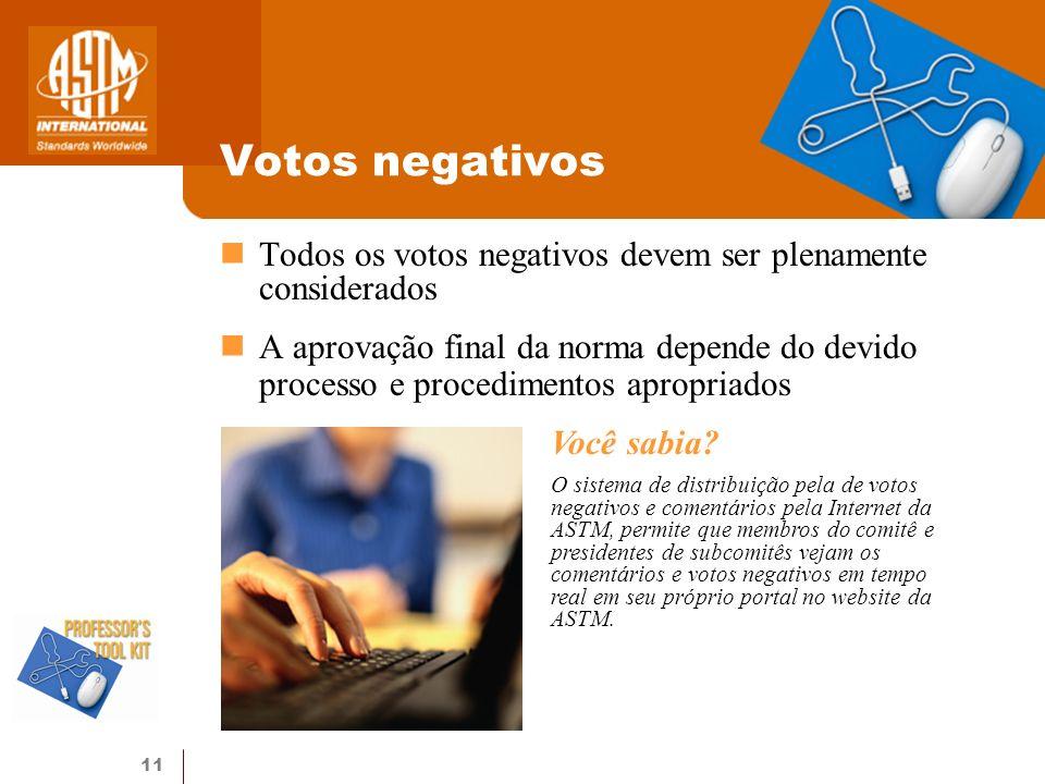 11 Votos negativos Todos os votos negativos devem ser plenamente considerados A aprovação final da norma depende do devido processo e procedimentos ap