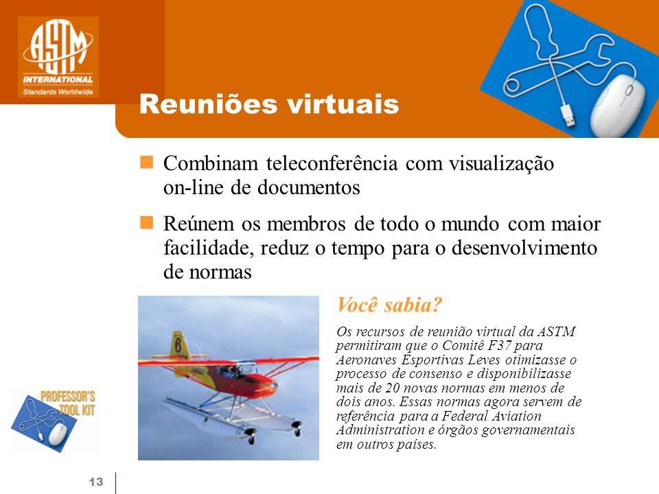 13 Reuniões virtuais Combinam teleconferência com visualização on-line de documentos Reúnem os membros de todo o mundo com maior facilidade, reduz o t