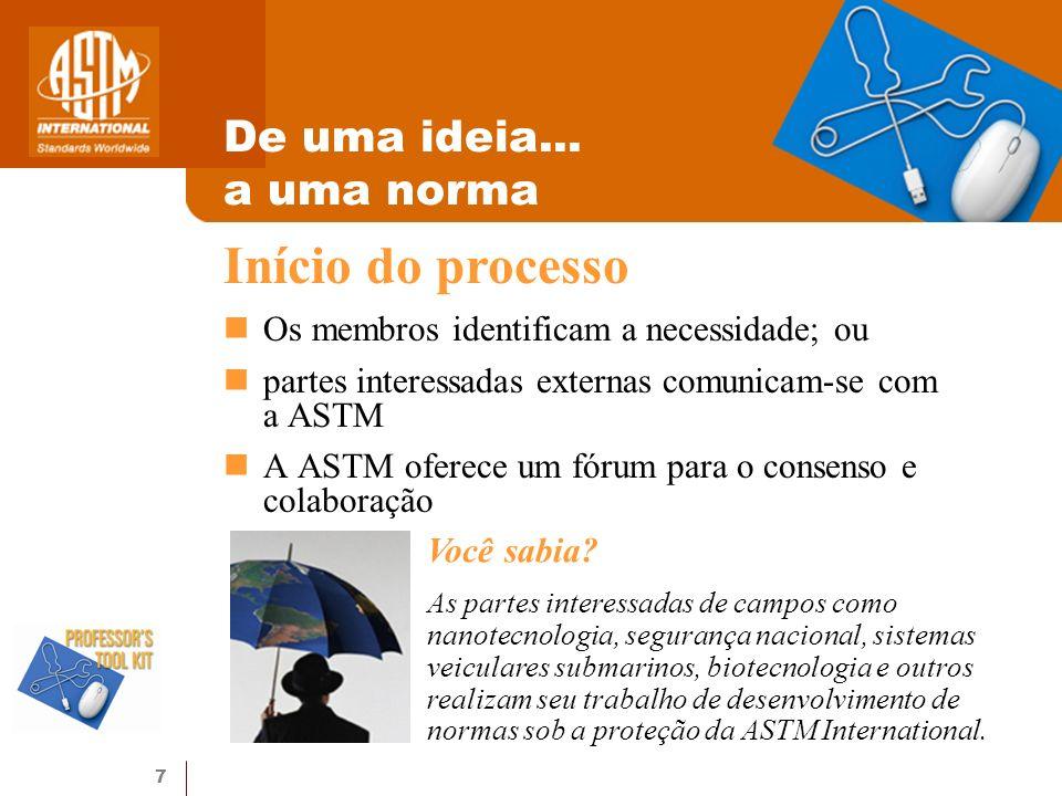 7 De uma ideia... a uma norma Os membros identificam a necessidade; ou partes interessadas externas comunicam-se com a ASTM A ASTM oferece um fórum pa