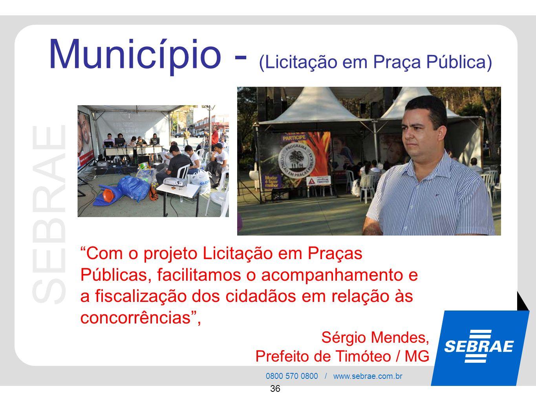 SEBRAE 0800 570 0800 / www.sebrae.com.br 36 Com o projeto Licitação em Praças Públicas, facilitamos o acompanhamento e a fiscalização dos cidadãos em