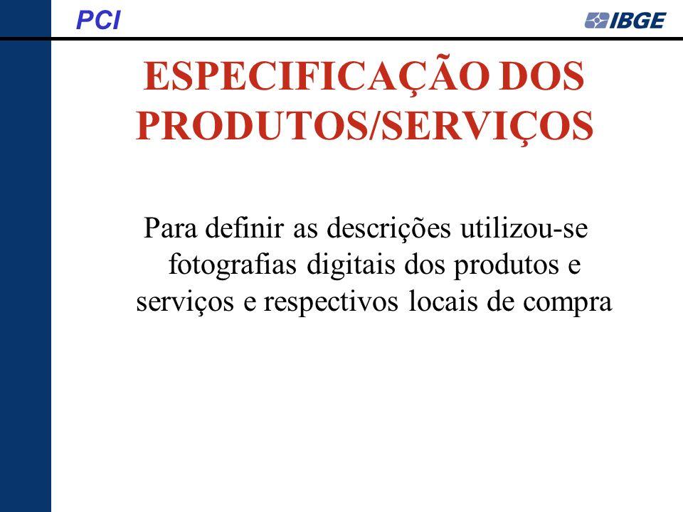 ESPECIFICAÇÃO DOS PRODUTOS/SERVIÇOS Para definir as descrições utilizou-se fotografias digitais dos produtos e serviços e respectivos locais de compra