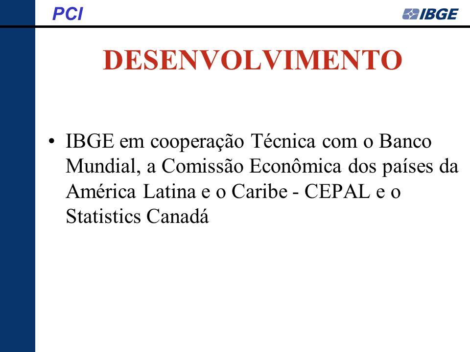 DESENVOLVIMENTO IBGE em cooperação Técnica com o Banco Mundial, a Comissão Econômica dos países da América Latina e o Caribe - CEPAL e o Statistics Ca