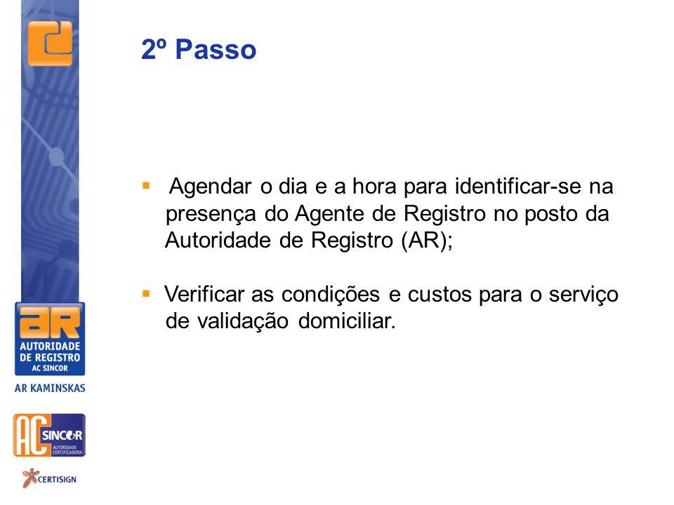 2º Passo Agendar o dia e a hora para identificar-se na presença do Agente de Registro no posto da Autoridade de Registro (AR); Verificar as condições