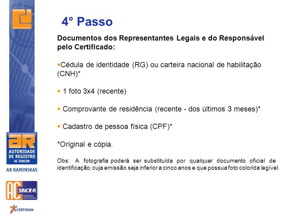 4° Passo Documentos dos Representantes Legais e do Responsável pelo Certificado: Cédula de identidade (RG) ou carteira nacional de habilitação (CNH)*