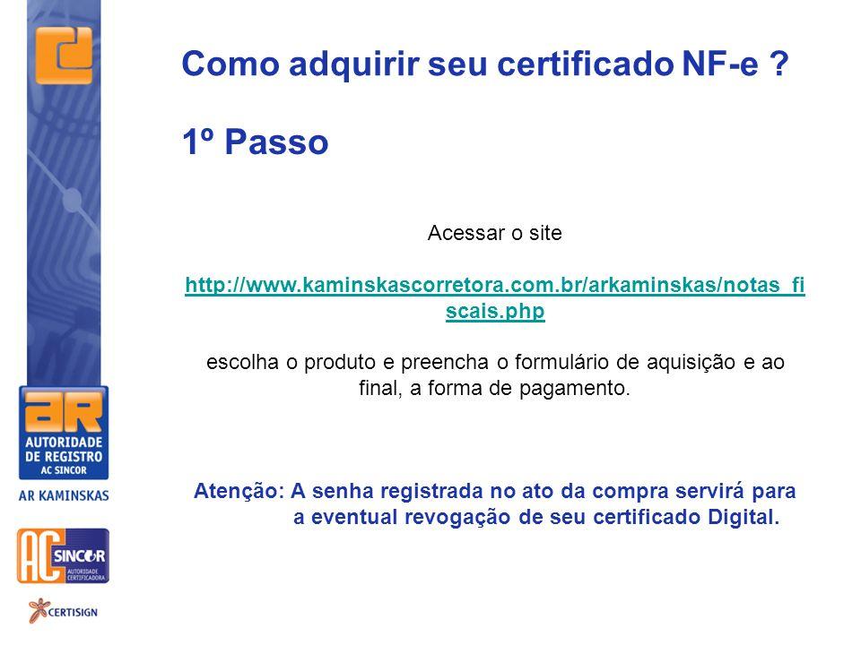 Como adquirir seu certificado NF-e ? Acessar o site http://www.kaminskascorretora.com.br/arkaminskas/notas_fi scais.php escolha o produto e preencha o