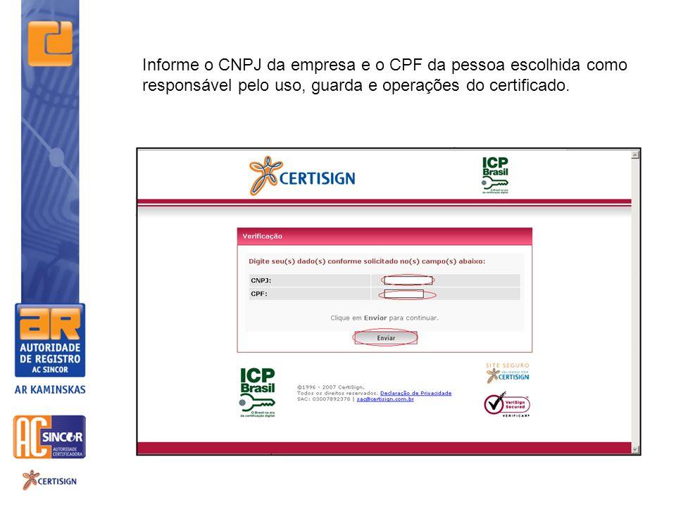 Informe o CNPJ da empresa e o CPF da pessoa escolhida como responsável pelo uso, guarda e operações do certificado.