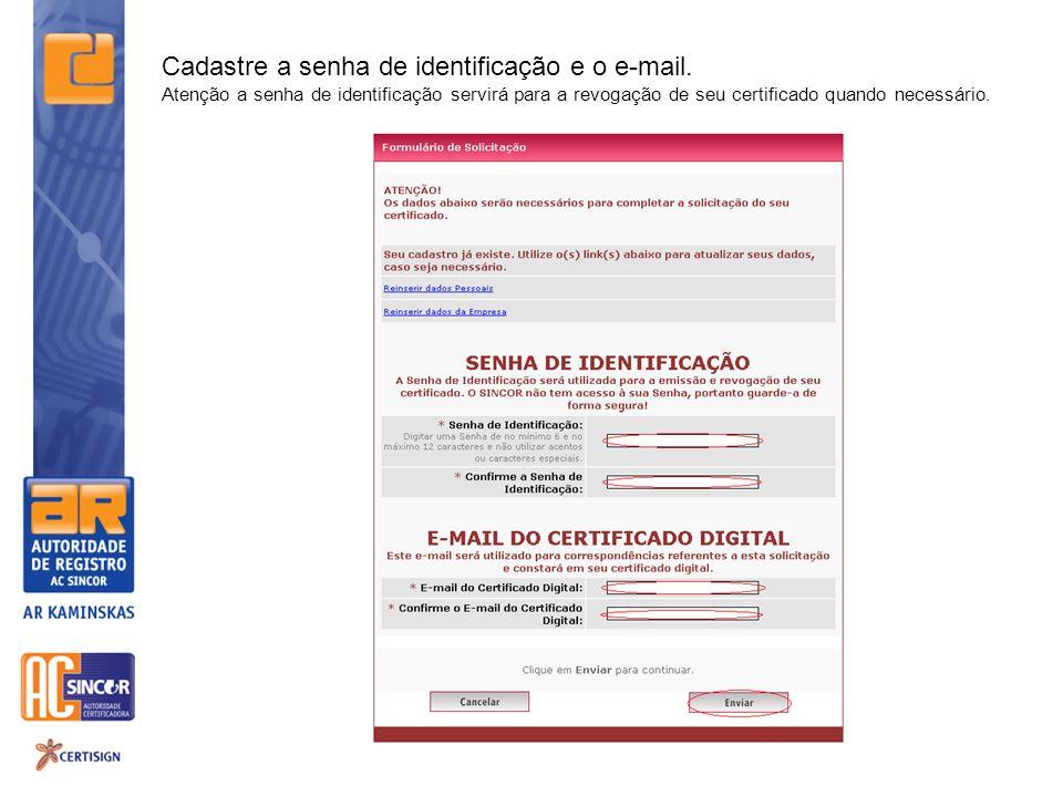 Cadastre a senha de identificação e o e-mail. Atenção a senha de identificação servirá para a revogação de seu certificado quando necessário.