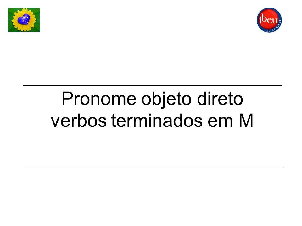 Pronome objeto direto verbos terminados em M