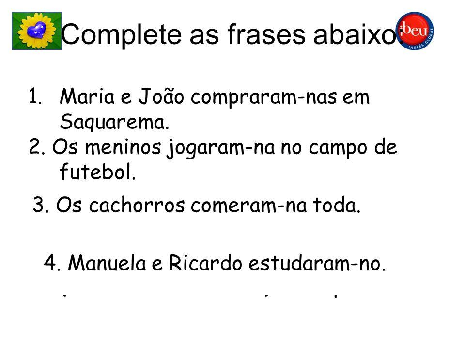 Complete as frases abaixo: 1.Maria e João __________ (comprar – as casas) em Saquarema. 2.Os meninos __________ (jogar – a bola) no campo de futebol.