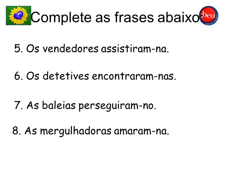 Complete as frases abaixo: 5. Os vendedores _________ (assitir – a palestra) sobre as novas metas. 6. Os detetives __________ (encontrar – as provas)