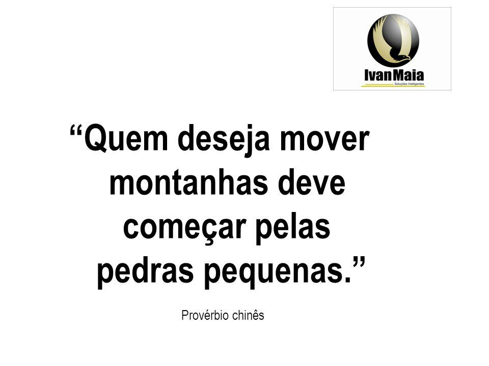 Quem deseja mover montanhas deve começar pelas pedras pequenas. Provérbio chinês