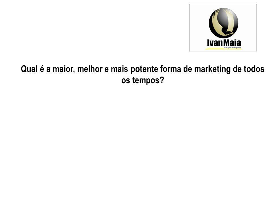 Qual é a maior, melhor e mais potente forma de marketing de todos os tempos?
