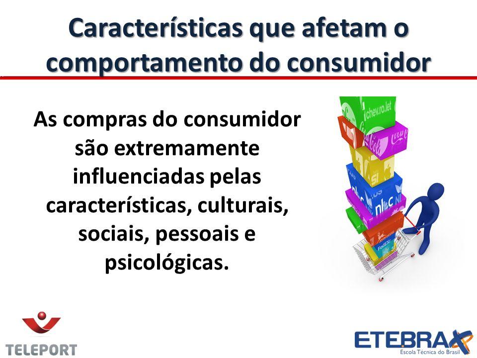 Características que afetam o comportamento do consumidor As compras do consumidor são extremamente influenciadas pelas características, culturais, soc