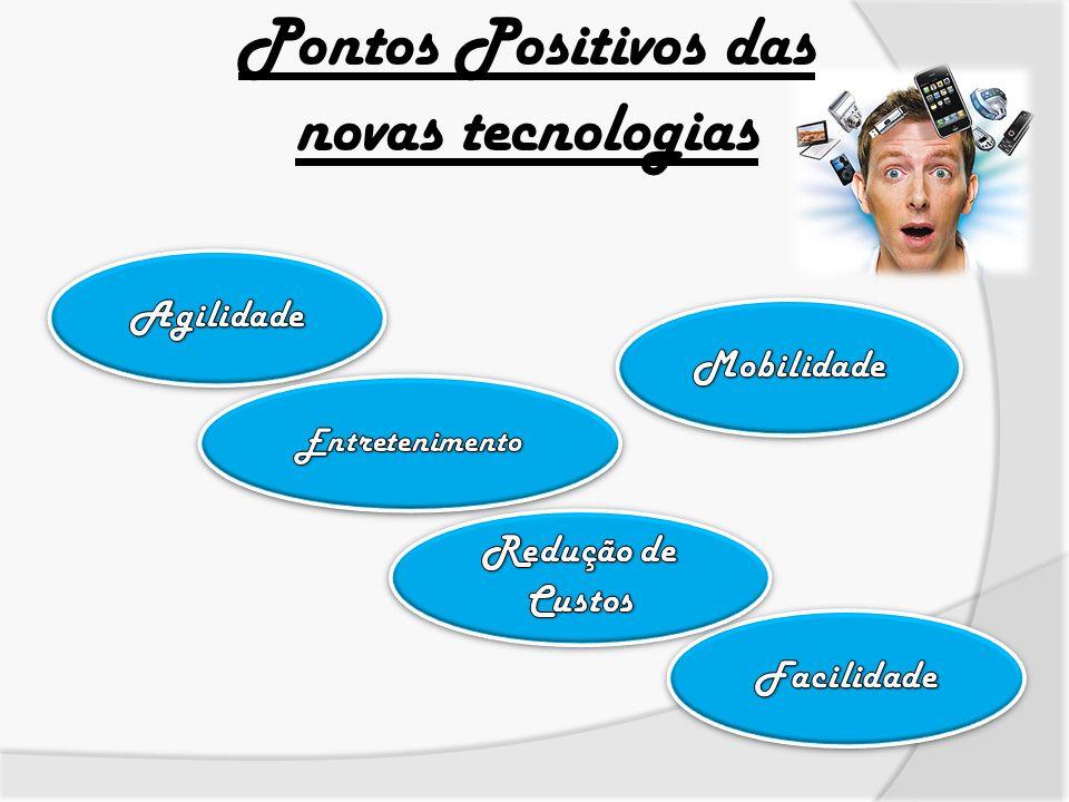 Pontos Positivos das novas tecnologias