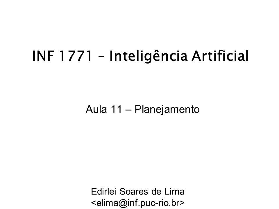 INF 1771 – Inteligência Artificial Aula 11 – Planejamento Edirlei Soares de Lima