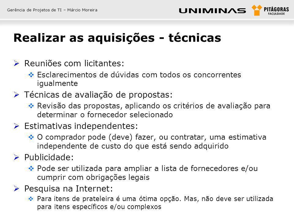 Gerência de Projetos de TI – Márcio Moreira Realizar as aquisições - técnicas Reuniões com licitantes: Esclarecimentos de dúvidas com todos os concorr