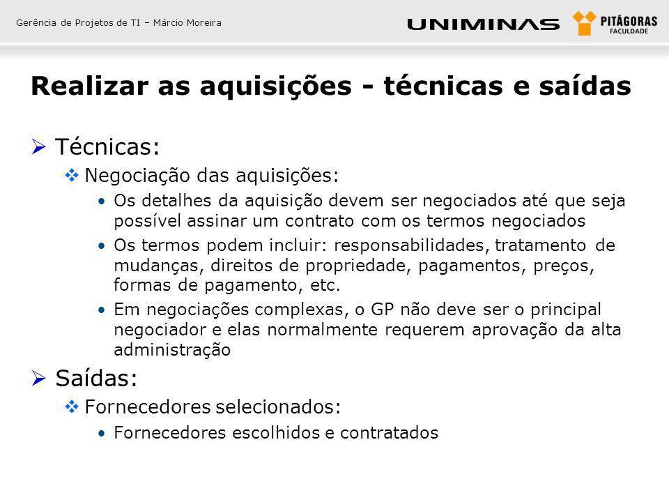 Gerência de Projetos de TI – Márcio Moreira Realizar as aquisições - técnicas e saídas Técnicas: Negociação das aquisições: Os detalhes da aquisição d