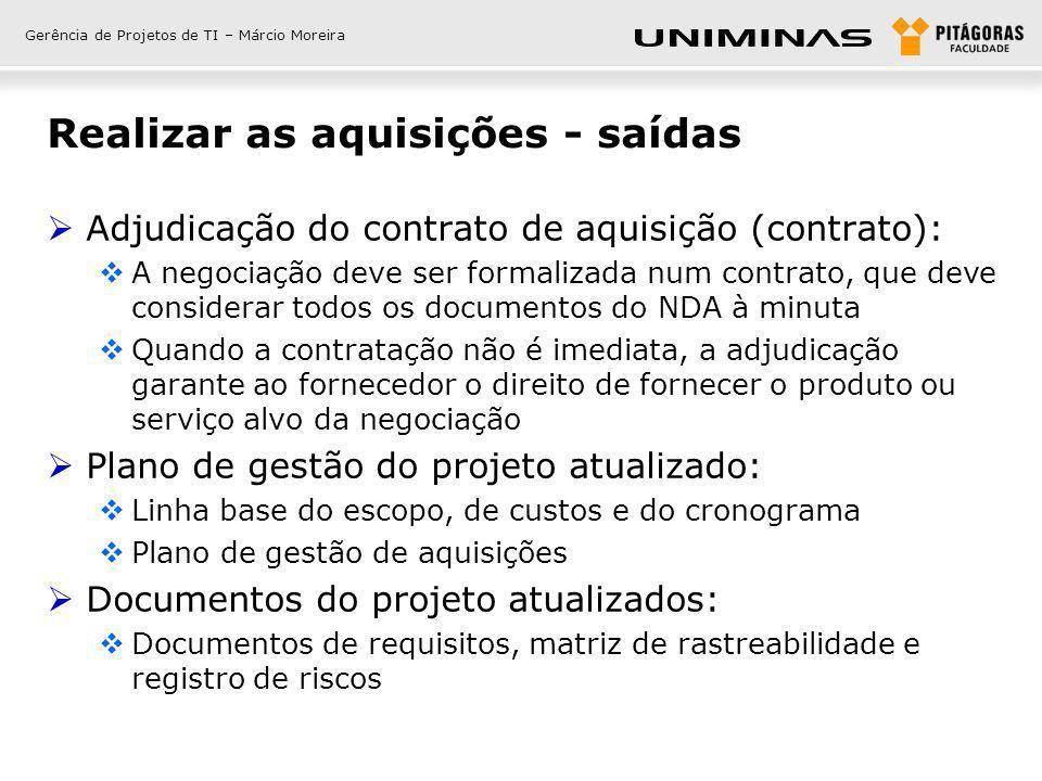 Gerência de Projetos de TI – Márcio Moreira Realizar as aquisições - saídas Adjudicação do contrato de aquisição (contrato): A negociação deve ser for