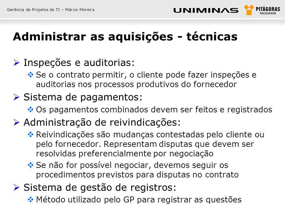 Gerência de Projetos de TI – Márcio Moreira Administrar as aquisições - técnicas Inspeções e auditorias: Se o contrato permitir, o cliente pode fazer