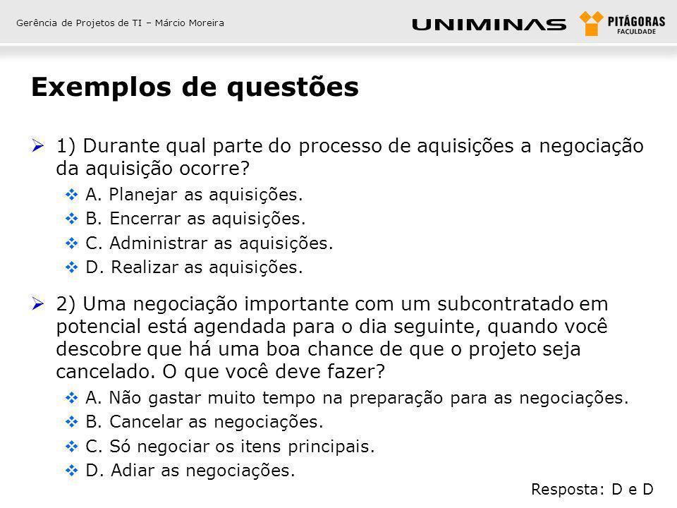 Gerência de Projetos de TI – Márcio Moreira Exemplos de questões 1) Durante qual parte do processo de aquisições a negociação da aquisição ocorre? A.