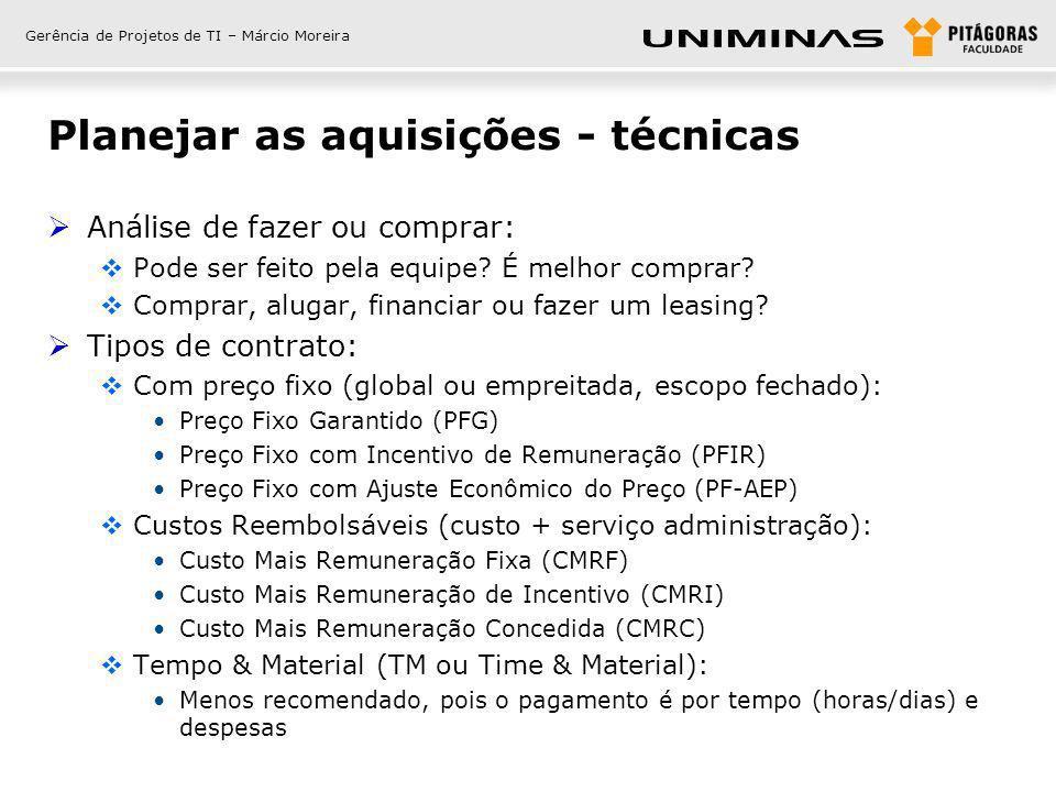 Gerência de Projetos de TI – Márcio Moreira Planejar as aquisições - técnicas Análise de fazer ou comprar: Pode ser feito pela equipe? É melhor compra
