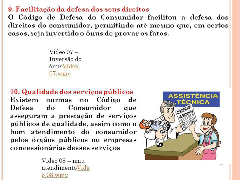 9. Facilitação da defesa dos seus direitos O Código de Defesa do Consumidor facilitou a defesa dos direitos do consumidor, permitindo até mesmo que, e