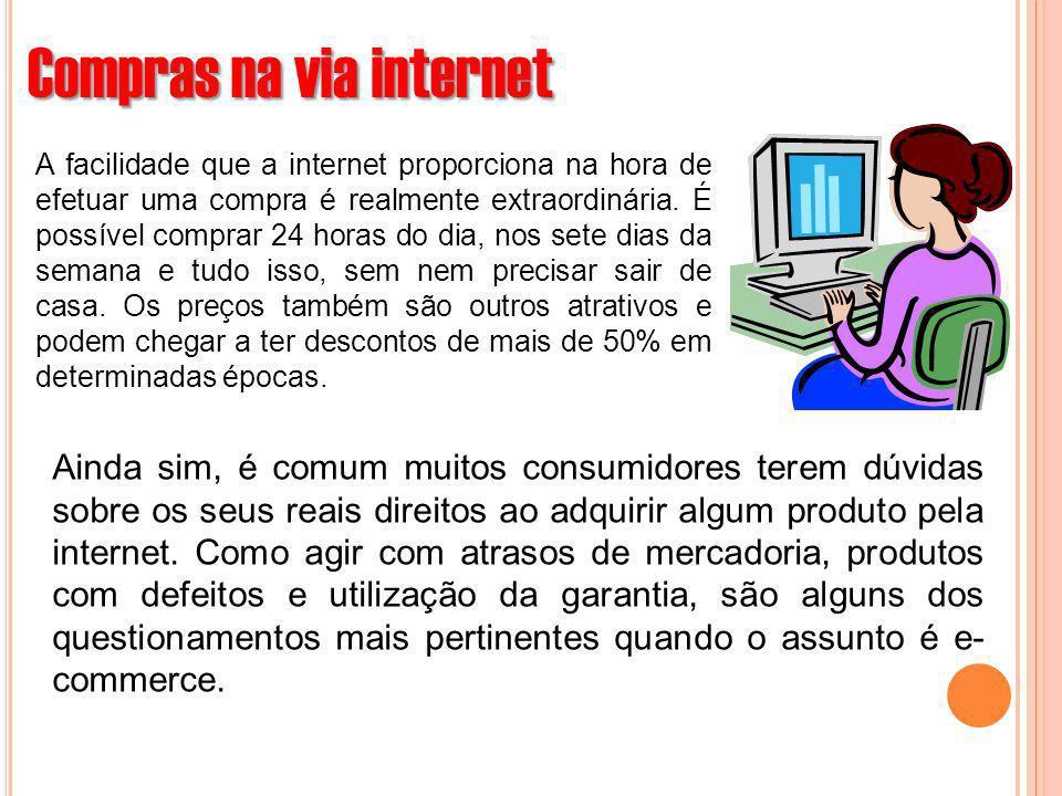 Compras na via internet A facilidade que a internet proporciona na hora de efetuar uma compra é realmente extraordinária. É possível comprar 24 horas