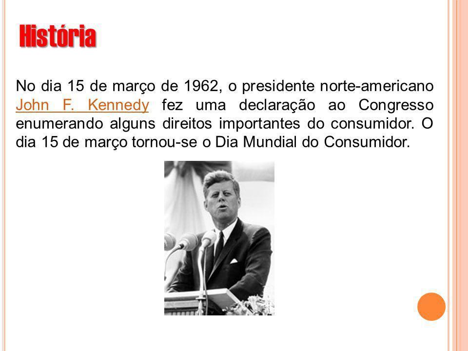 História No dia 15 de março de 1962, o presidente norte-americano John F. Kennedy fez uma declaração ao Congresso enumerando alguns direitos important