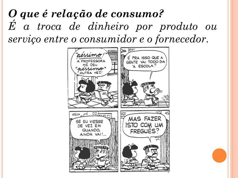 O que é relação de consumo? É a troca de dinheiro por produto ou serviço entre o consumidor e o fornecedor.
