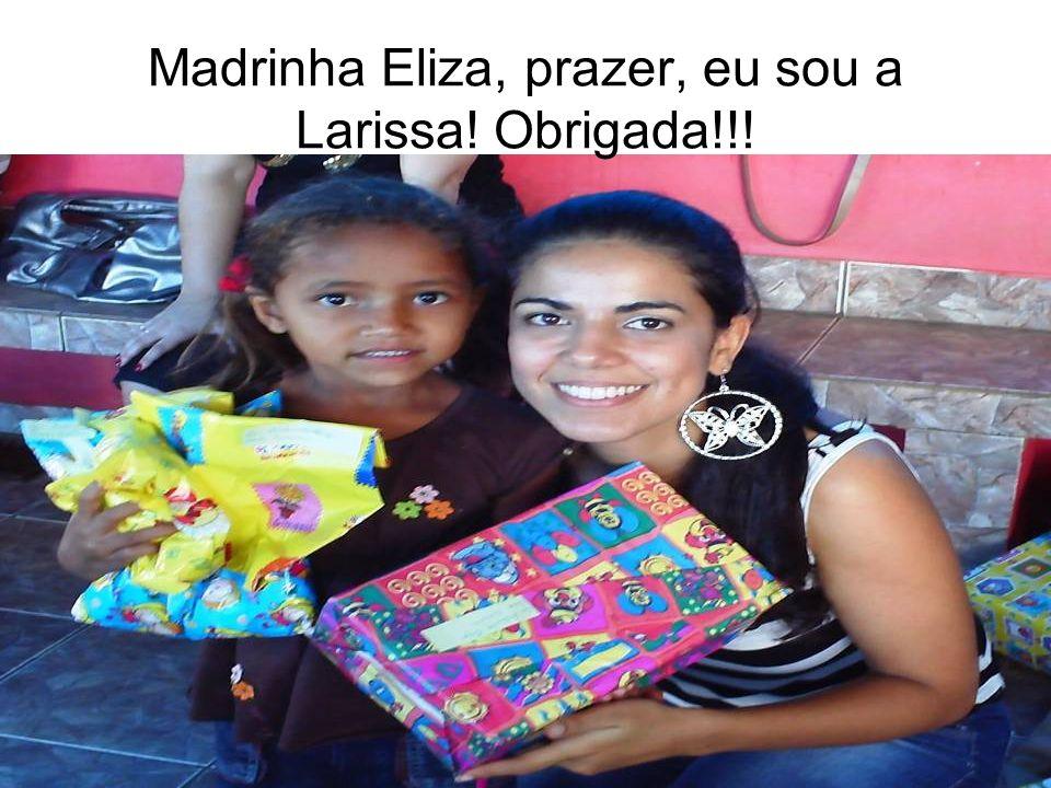 Madrinha Eliza, prazer, eu sou a Larissa! Obrigada!!!