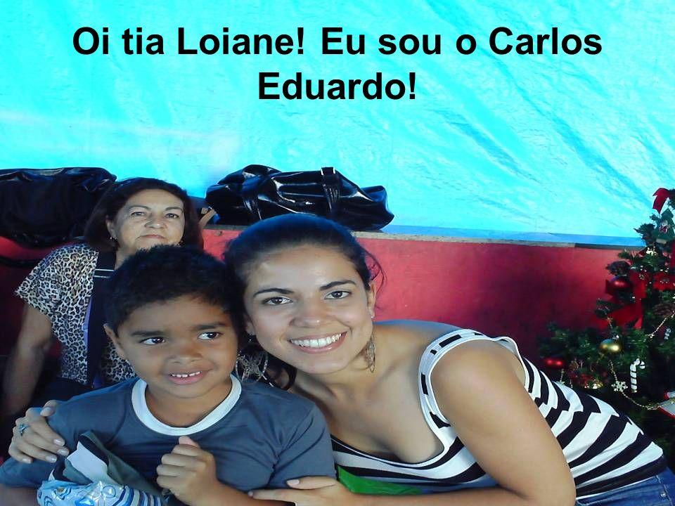 Oi tia Loiane! Eu sou o Carlos Eduardo!