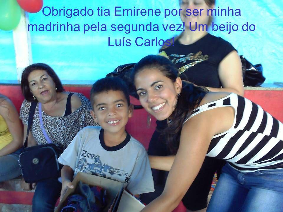 Obrigado tia Emirene por ser minha madrinha pela segunda vez! Um beijo do Luís Carlos!