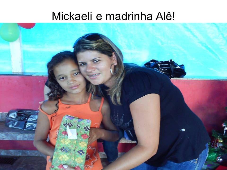 Mickaeli e madrinha Alê!