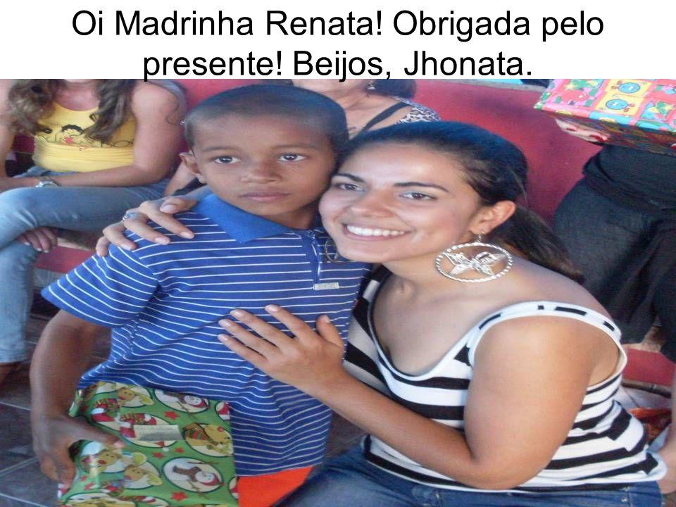 Oi Madrinha Renata! Obrigada pelo presente! Beijos, Jhonata.
