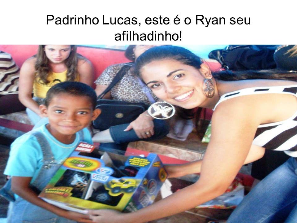 Padrinho Lucas, este é o Ryan seu afilhadinho!