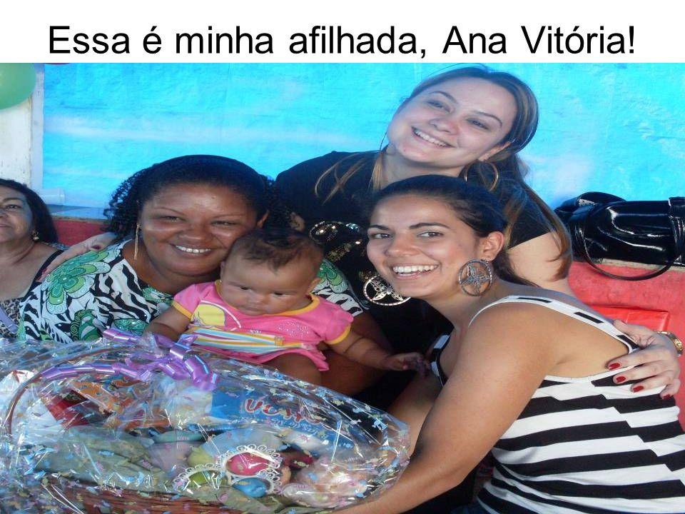 Essa é minha afilhada, Ana Vitória!