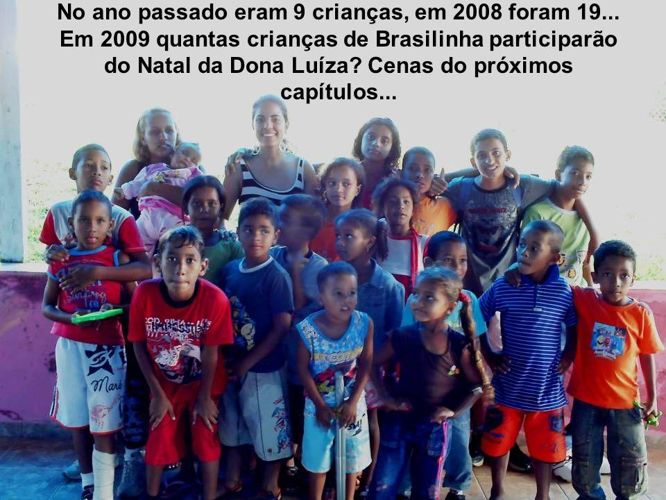 No ano passado eram 9 crianças, em 2008 foram 19... Em 2009 quantas crianças de Brasilinha participarão do Natal da Dona Luíza? Cenas do próximos capí