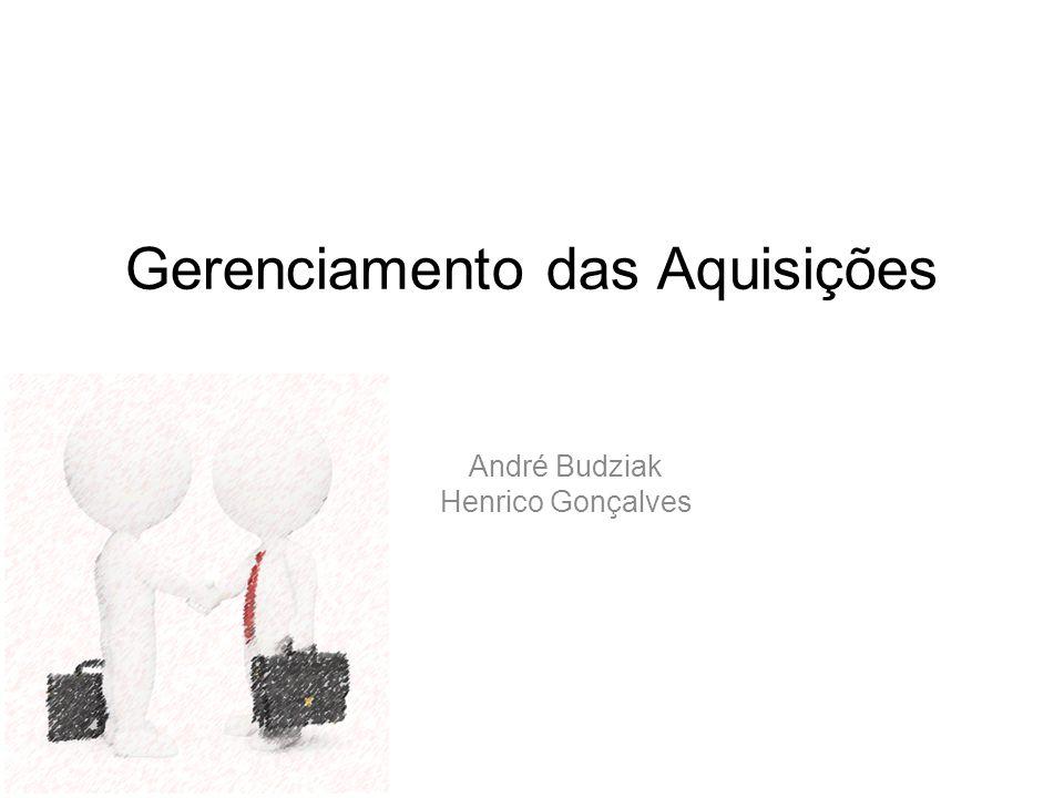 Gerenciamento das Aquisições André Budziak Henrico Gonçalves