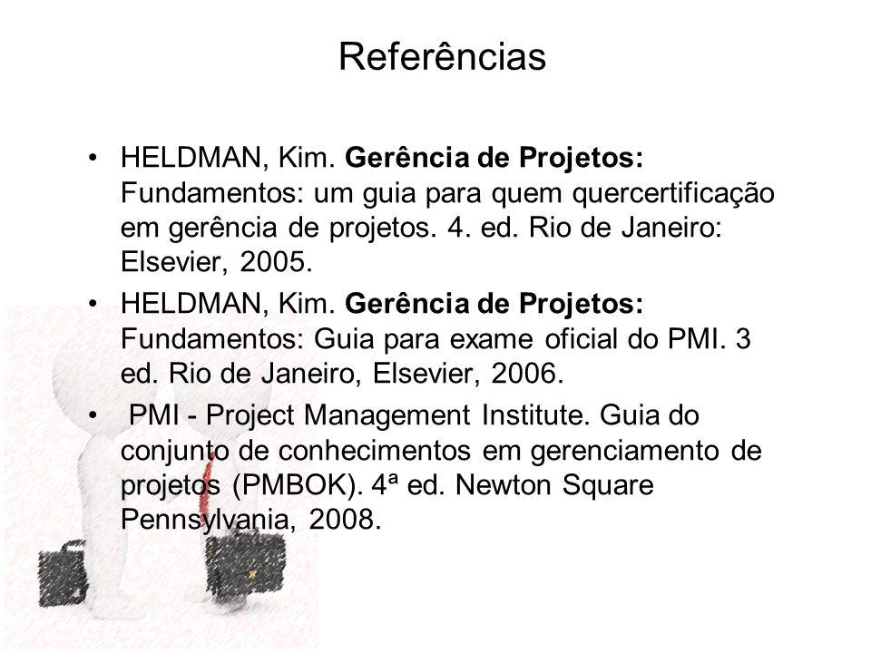 Referências HELDMAN, Kim. Gerência de Projetos: Fundamentos: um guia para quem quercertificação em gerência de projetos. 4. ed. Rio de Janeiro: Elsevi