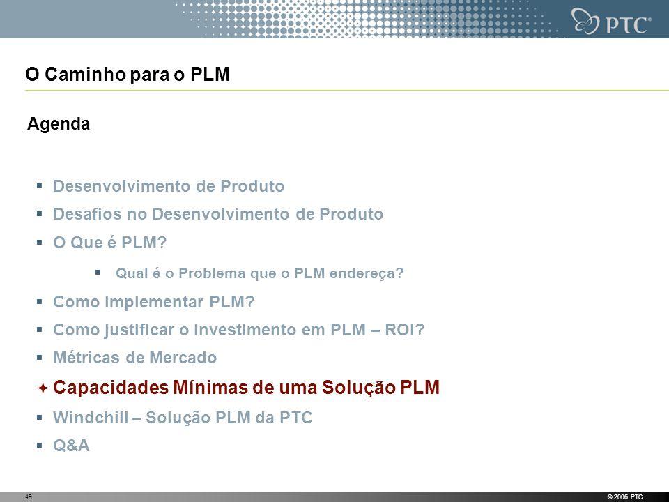 © 2006 PTC49 O Caminho para o PLM Agenda Desenvolvimento de Produto Desafios no Desenvolvimento de Produto O Que é PLM? Qual é o Problema que o PLM en