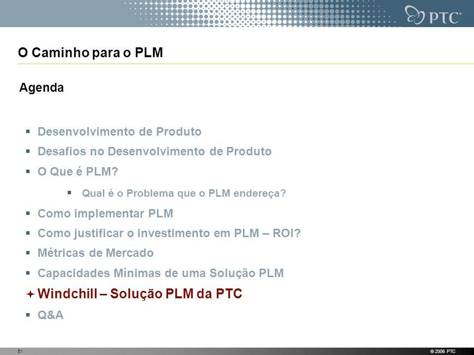 © 2006 PTC51 O Caminho para o PLM Agenda Desenvolvimento de Produto Desafios no Desenvolvimento de Produto O Que é PLM? Qual é o Problema que o PLM en